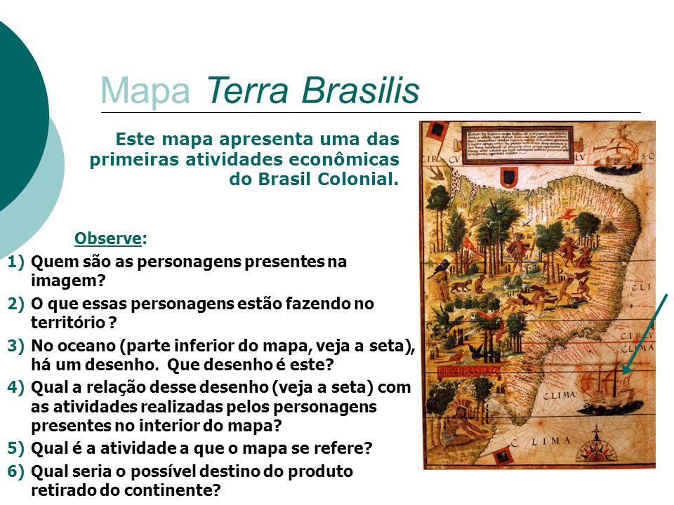 Mapa Terra Brasilis Este mapa apresenta uma das primeiras atividades econômicas do Brasil Colonial.