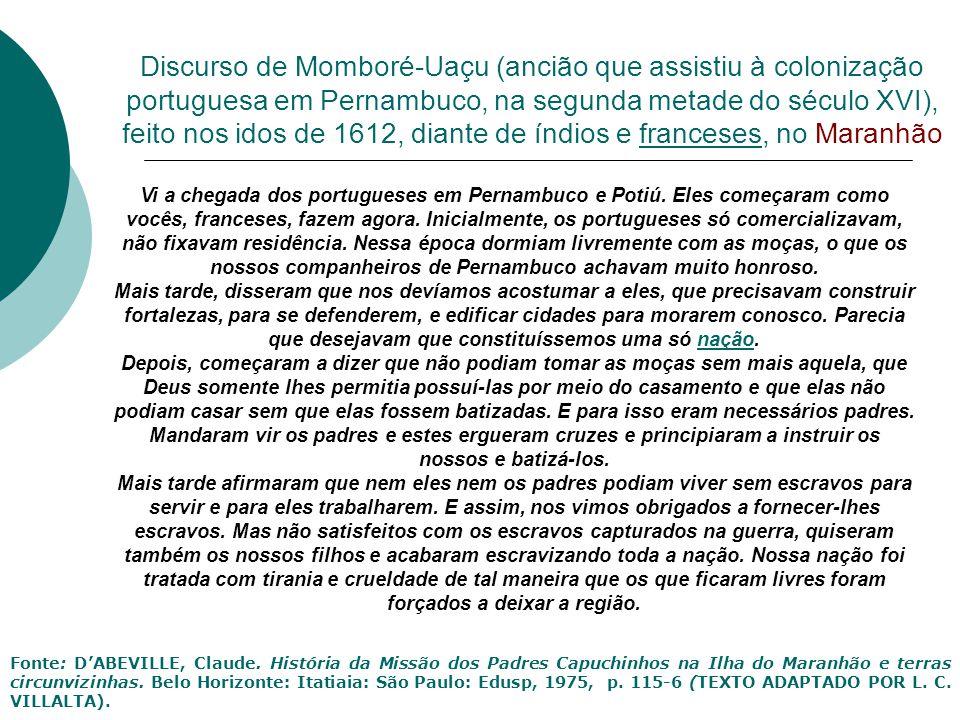 Discurso de Momboré-Uaçu (ancião que assistiu à colonização portuguesa em Pernambuco, na segunda metade do século XVI), feito nos idos de 1612, diante de índios e franceses, no Maranhão