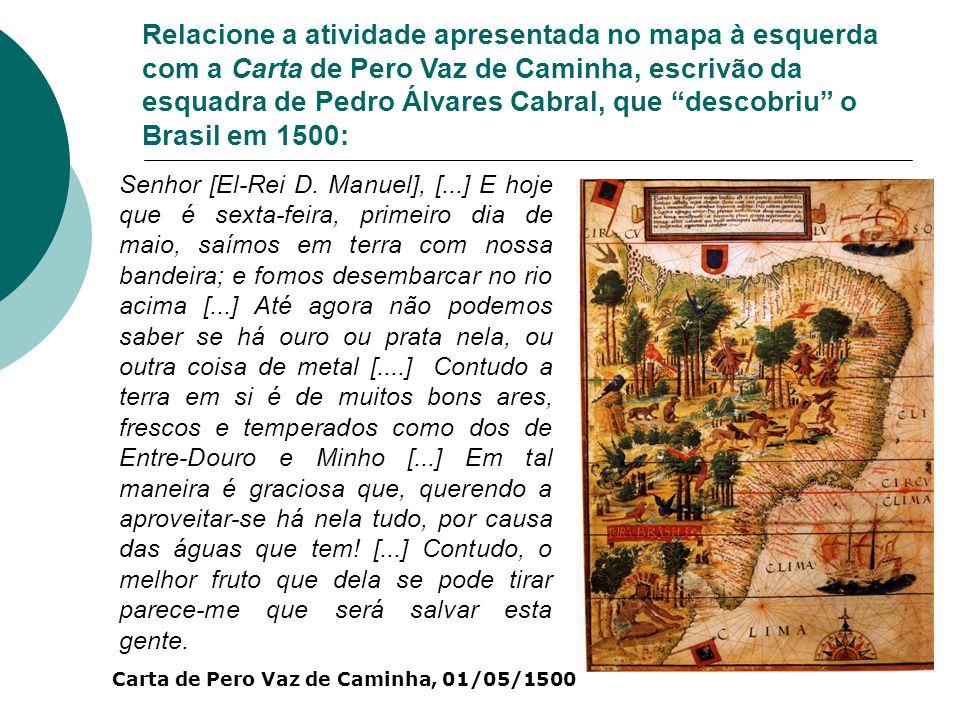 Relacione a atividade apresentada no mapa à esquerda com a Carta de Pero Vaz de Caminha, escrivão da esquadra de Pedro Álvares Cabral, que descobriu o Brasil em 1500: