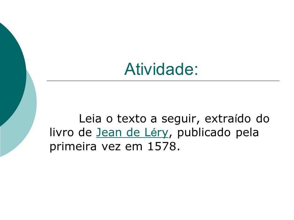 Atividade: Leia o texto a seguir, extraído do livro de Jean de Léry, publicado pela primeira vez em 1578.
