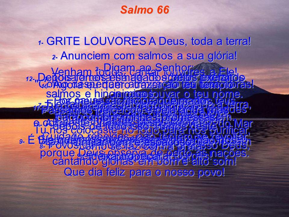 Salmo 66 1- GRITE LOUVORES A Deus, toda a terra!