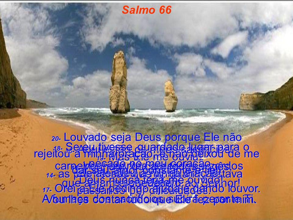 Salmo 66 20- Louvado seja Deus porque Ele não rejeitou a minha oração, e não deixou de me dar seu amor constante e fiel.