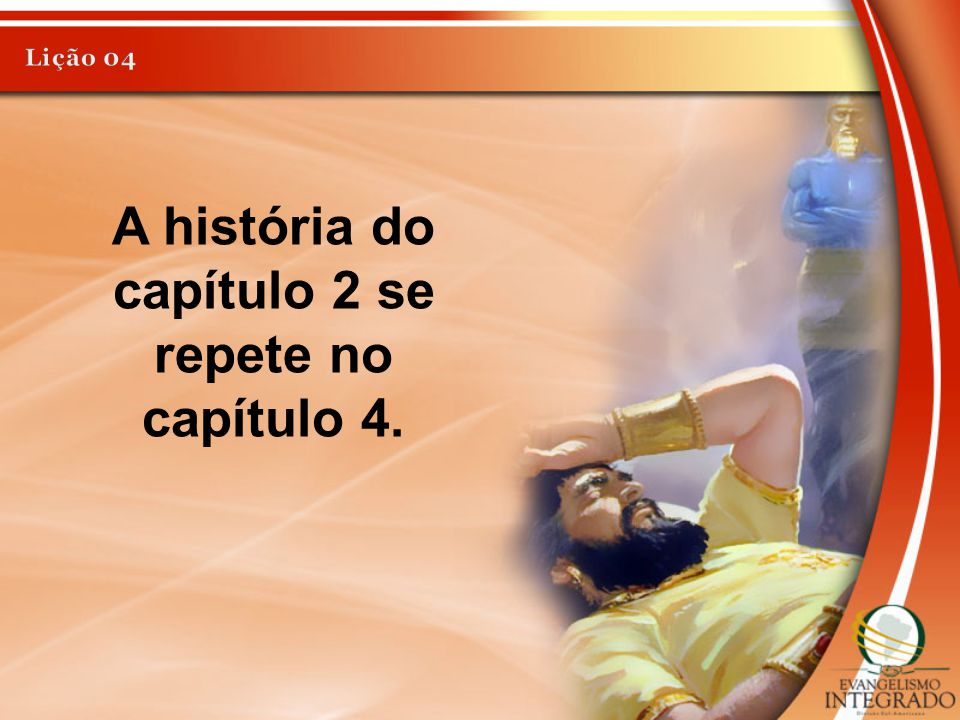 A história do capítulo 2 se repete no capítulo 4.