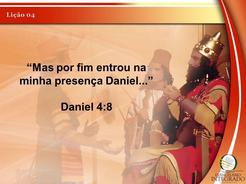 Mas por fim entrou na minha presença Daniel...