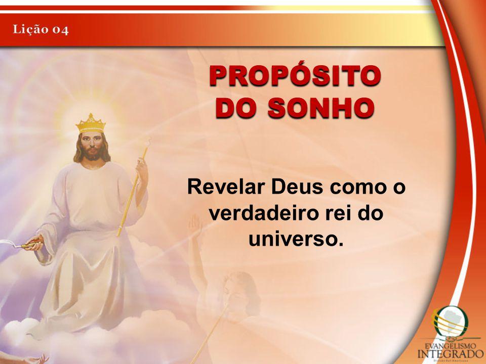 Revelar Deus como o verdadeiro rei do universo.