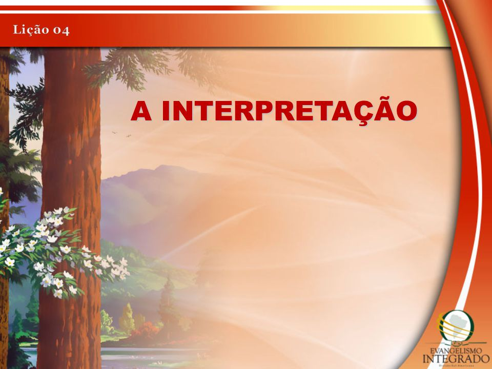 Lição 04 A INTERPRETAÇÃO