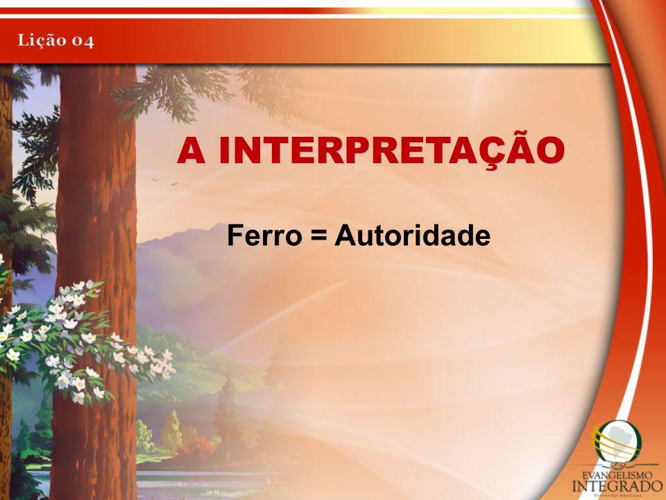 Lição 04 A INTERPRETAÇÃO Ferro = Autoridade