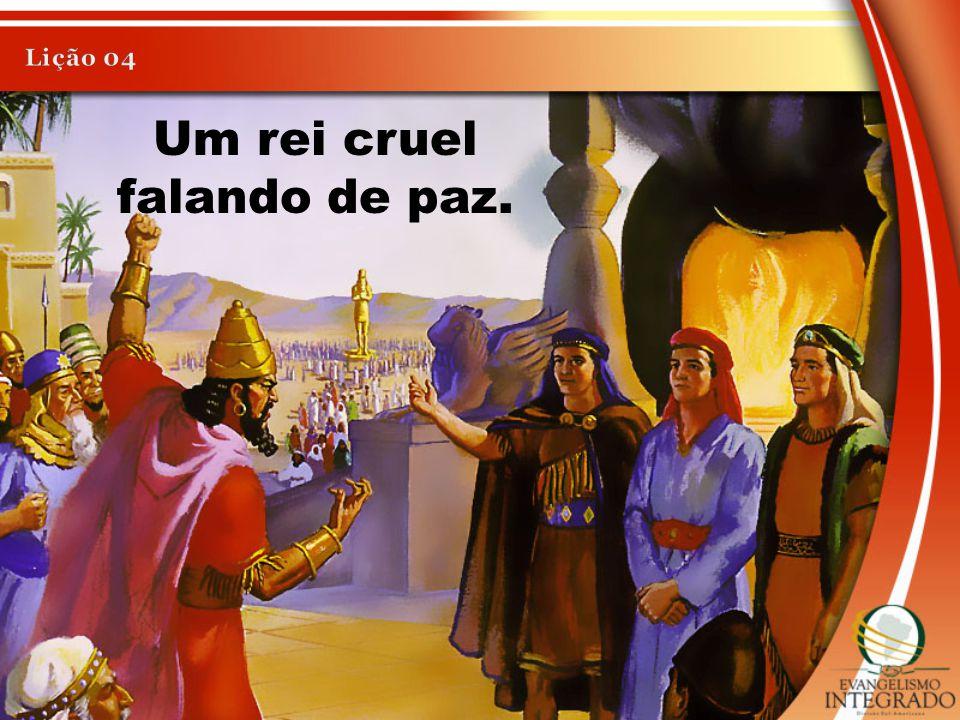 Um rei cruel falando de paz.