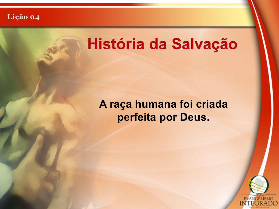 A raça humana foi criada perfeita por Deus.