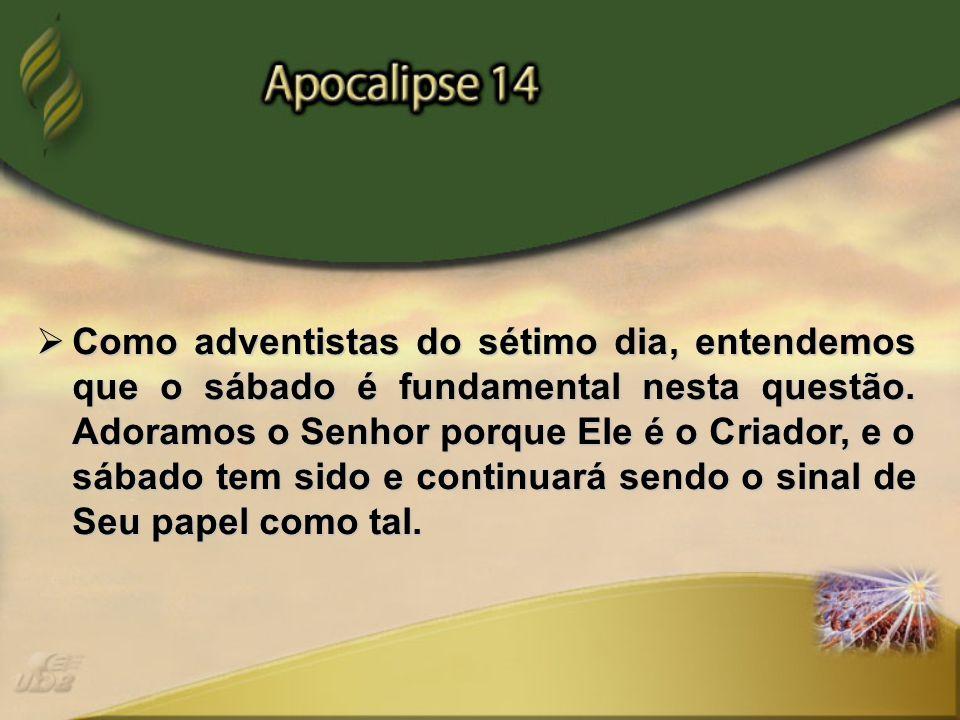 Como adventistas do sétimo dia, entendemos que o sábado é fundamental nesta questão.