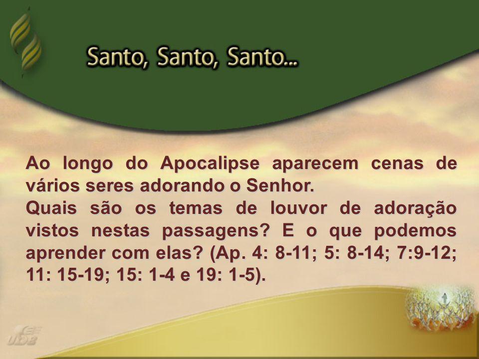 Ao longo do Apocalipse aparecem cenas de vários seres adorando o Senhor.