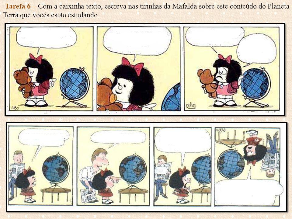 Tarefa 6 – Com a caixinha texto, escreva nas tirinhas da Mafalda sobre este conteúdo do Planeta Terra que vocês estão estudando.