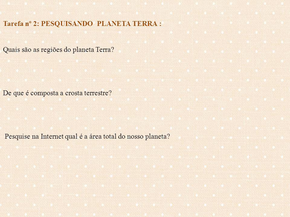 Tarefa nº 2: PESQUISANDO PLANETA TERRA :