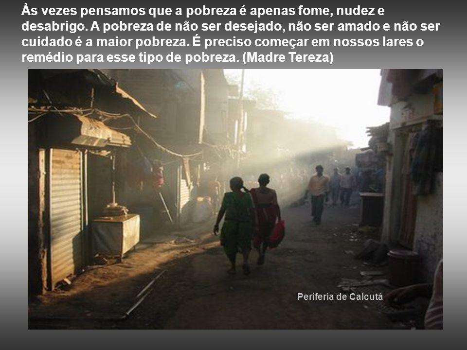 Às vezes pensamos que a pobreza é apenas fome, nudez e desabrigo