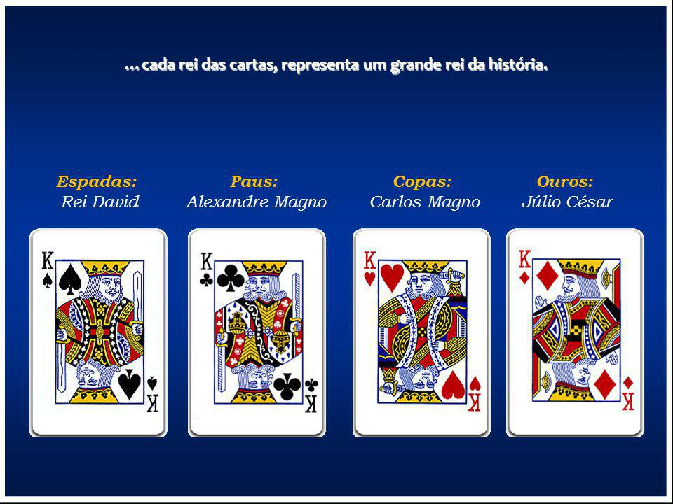 …cada rei das cartas, representa um grande rei da história.