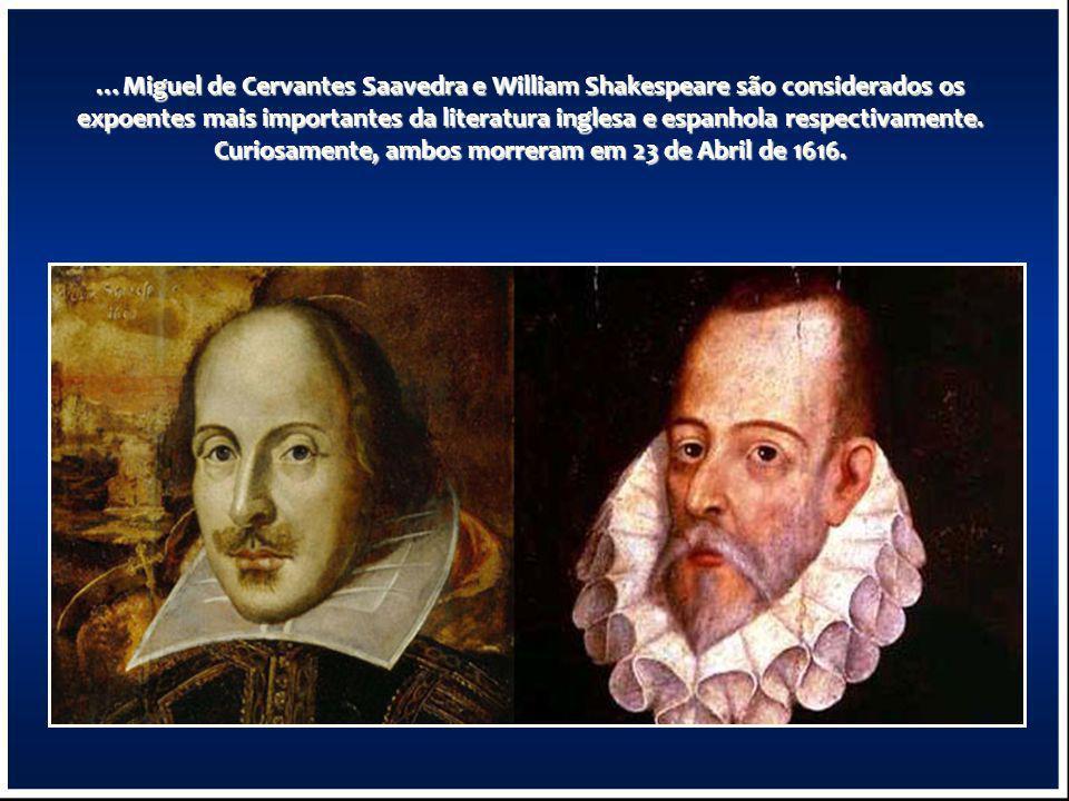 …Miguel de Cervantes Saavedra e William Shakespeare são considerados os expoentes mais importantes da literatura inglesa e espanhola respectivamente.