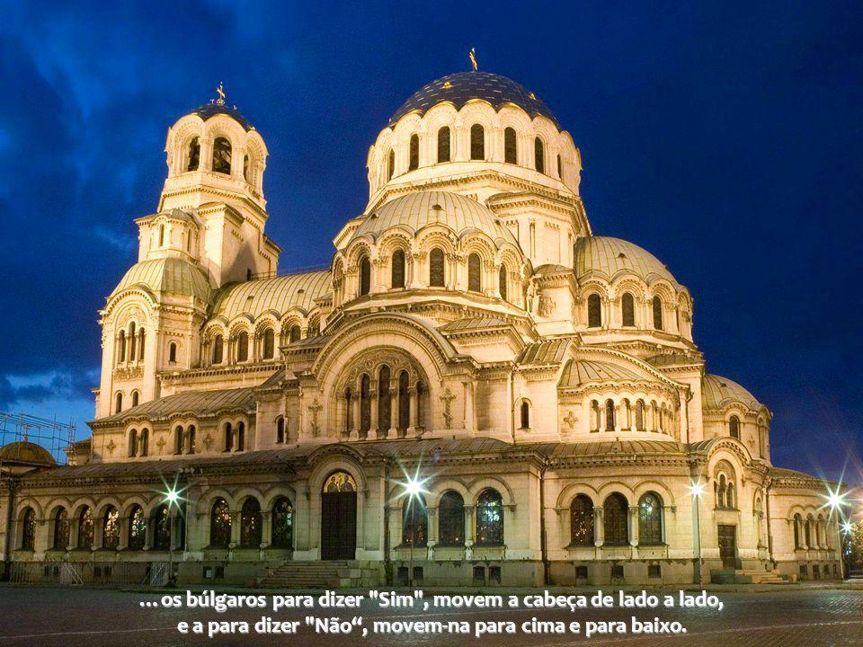 …os búlgaros para dizer Sim , movem a cabeça de lado a lado, e a para dizer Não , movem-na para cima e para baixo.