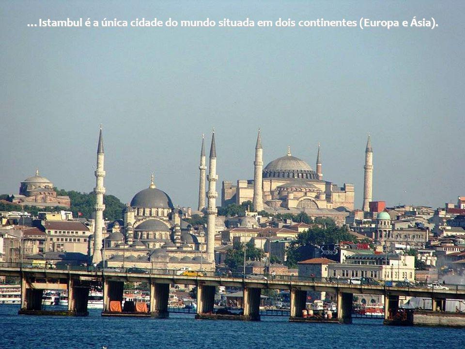 …Istambul é a única cidade do mundo situada em dois continentes (Europa e Ásia).