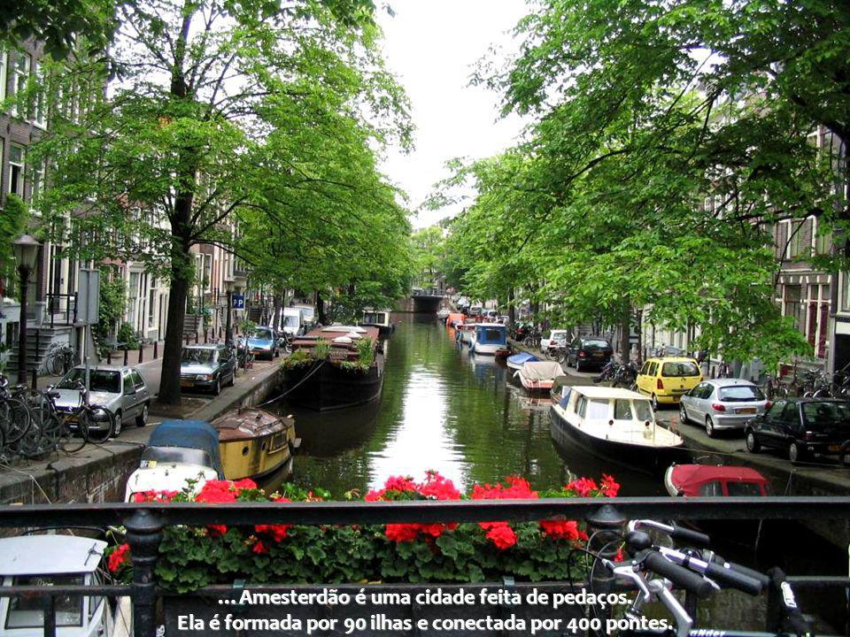 …Amesterdão é uma cidade feita de pedaços.