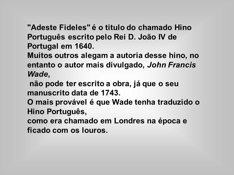 Adeste Fideles é o titulo do chamado Hino Português escrito pelo Rei D. João IV de Portugal em 1640.