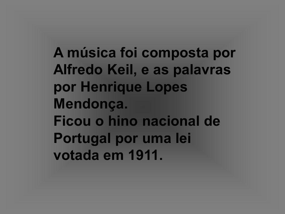 A música foi composta por Alfredo Keil, e as palavras por Henrique Lopes Mendonça.