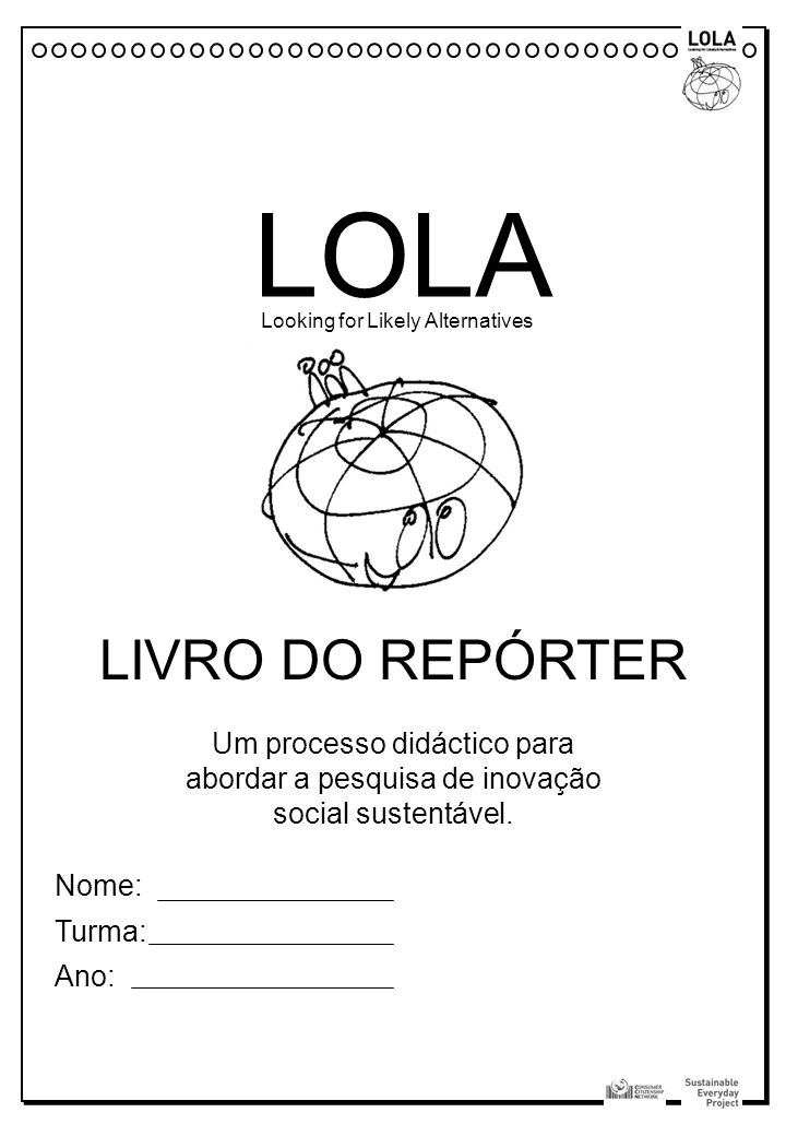 LOLA Looking for Likely Alternatives. LIVRO DO REPÓRTER. Um processo didáctico para abordar a pesquisa de inovação social sustentável.