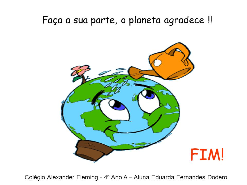Faça a sua parte, o planeta agradece !!