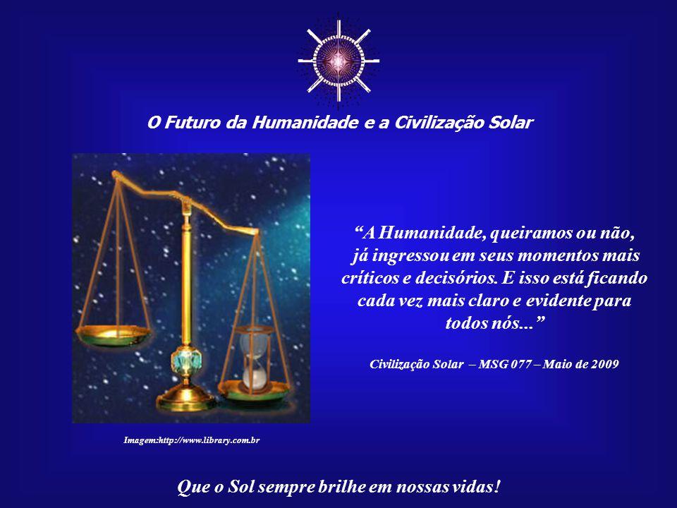 ☼ A Humanidade, queiramos ou não, já ingressou em seus momentos mais
