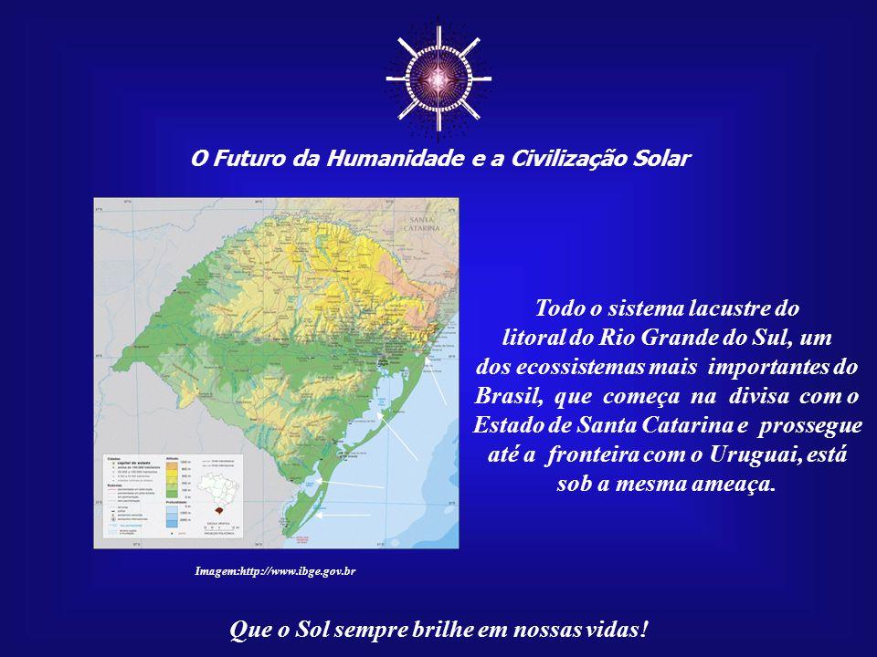 ☼ Todo o sistema lacustre do litoral do Rio Grande do Sul, um
