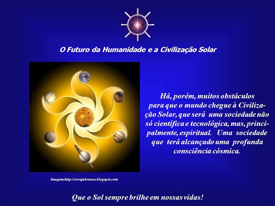 ☼ Há, porém, muitos obstáculos para que o mundo chegue à Civiliza-