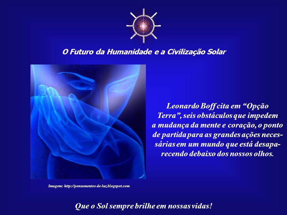 ☼ Leonardo Boff cita em Opção Terra , seis obstáculos que impedem