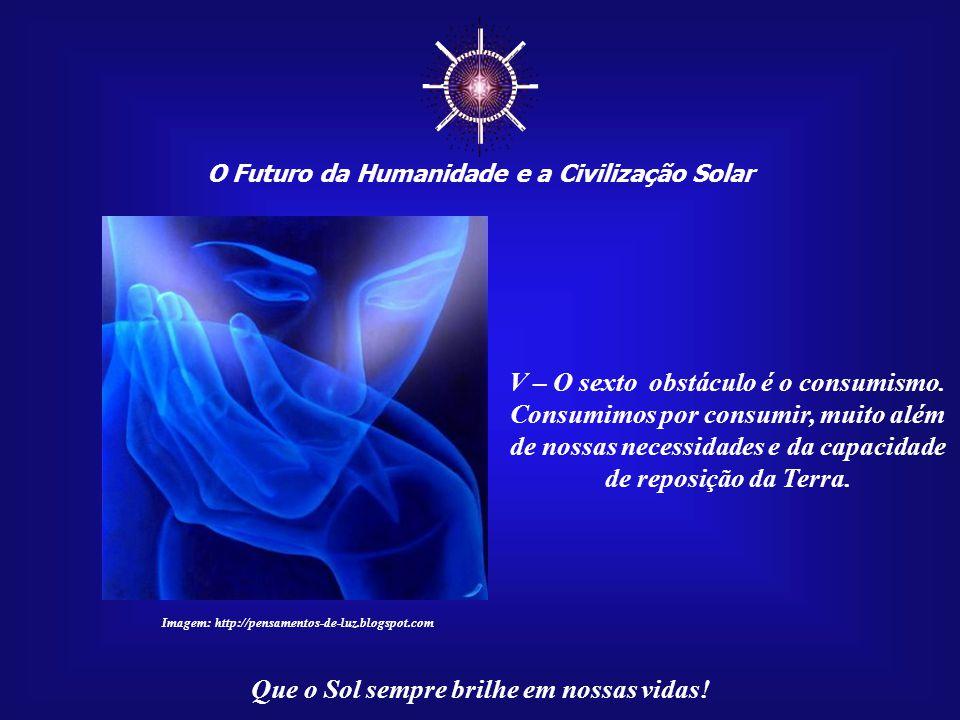 ☼ V – O sexto obstáculo é o consumismo.