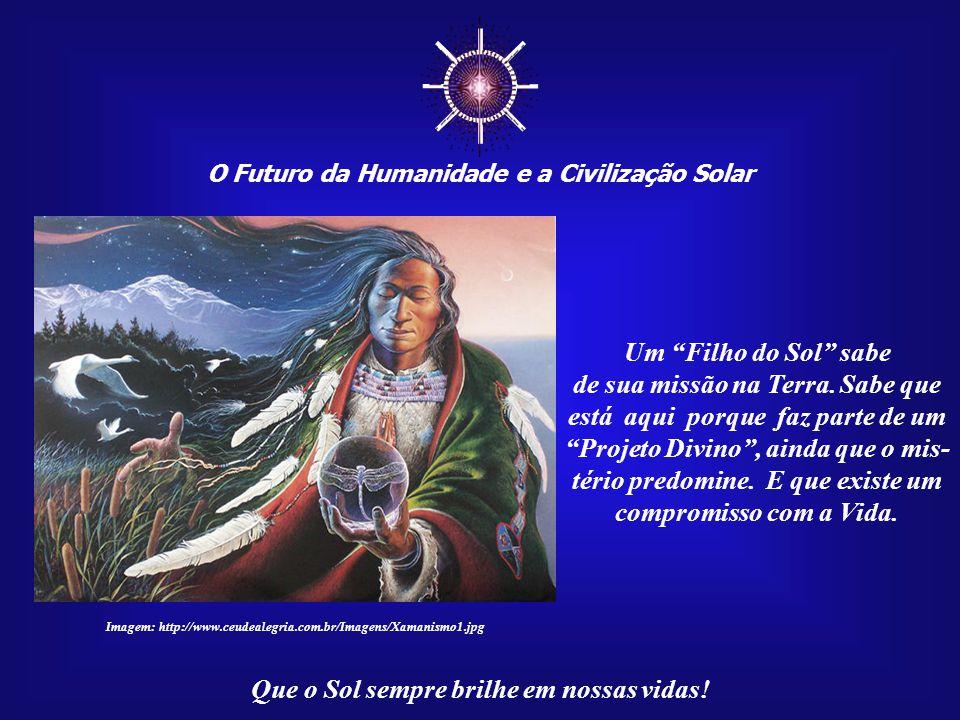 ☼ O Futuro da Humanidade e a Civilização Solar. Um Filho do Sol sabe.