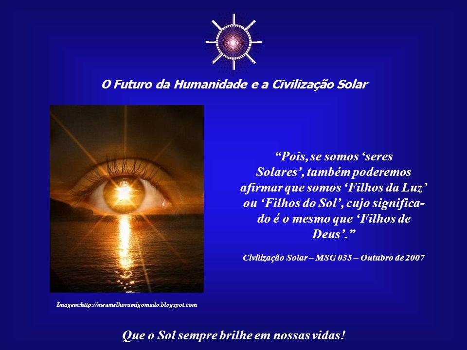 ☼ Pois, se somos 'seres Solares', também poderemos