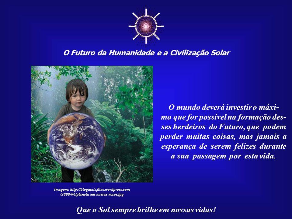 ☼ O mundo deverá investir o máxi-