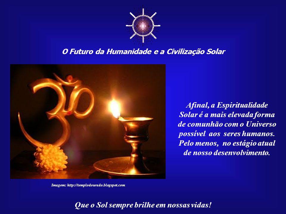 ☼ Afinal, a Espiritualidade Solar é a mais elevada forma