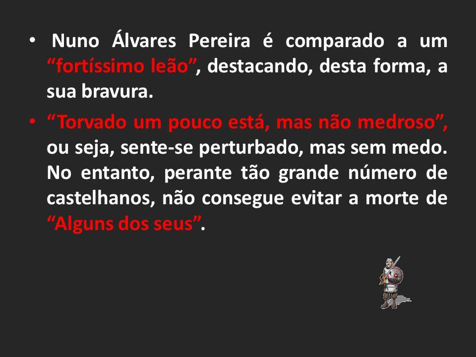 Nuno Álvares Pereira é comparado a um fortíssimo leão , destacando, desta forma, a sua bravura.