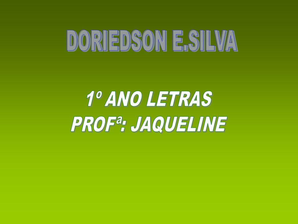 DORIEDSON E.SILVA 1º ANO LETRAS PROFª: JAQUELINE
