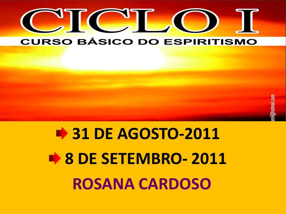 31 DE AGOSTO-2011 8 DE SETEMBRO- 2011 ROSANA CARDOSO