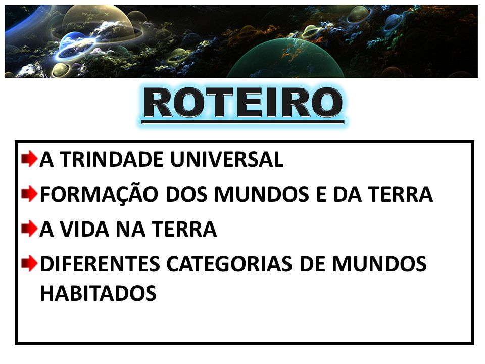 ROTEIRO A TRINDADE UNIVERSAL FORMAÇÃO DOS MUNDOS E DA TERRA