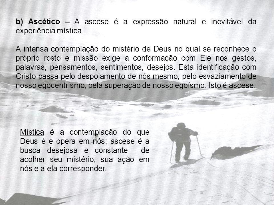 b) Ascético – A ascese é a expressão natural e inevitável da experiência mística.