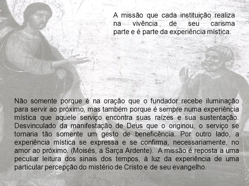 A missão que cada instituição realiza na vivência de seu carisma parte e é parte da experiência mística.
