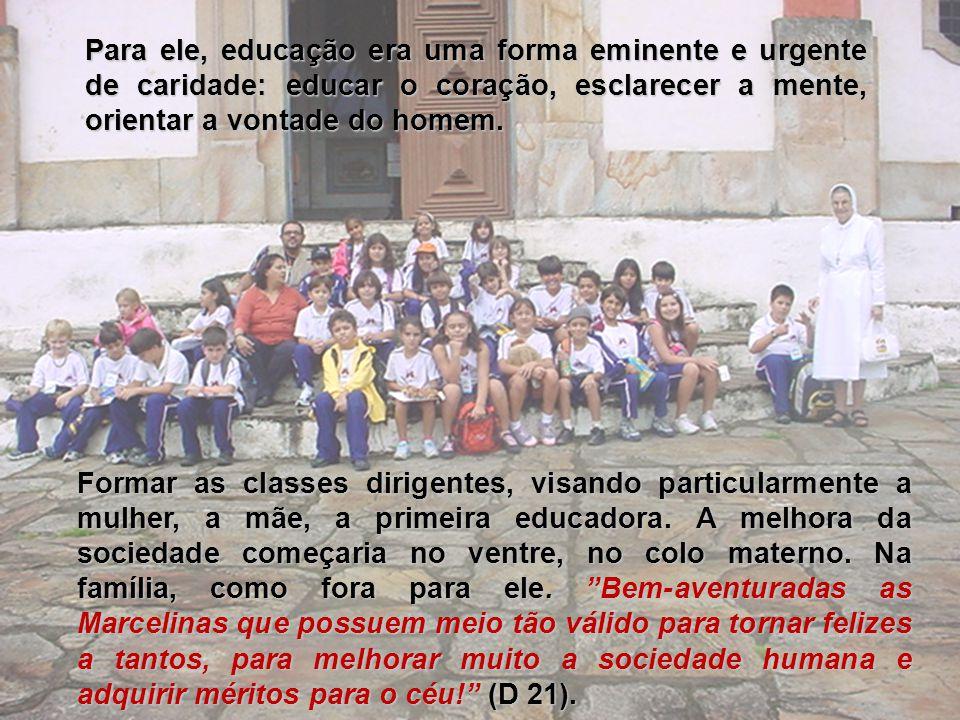 Para ele, educação era uma forma eminente e urgente de caridade: educar o coração, esclarecer a mente, orientar a vontade do homem.