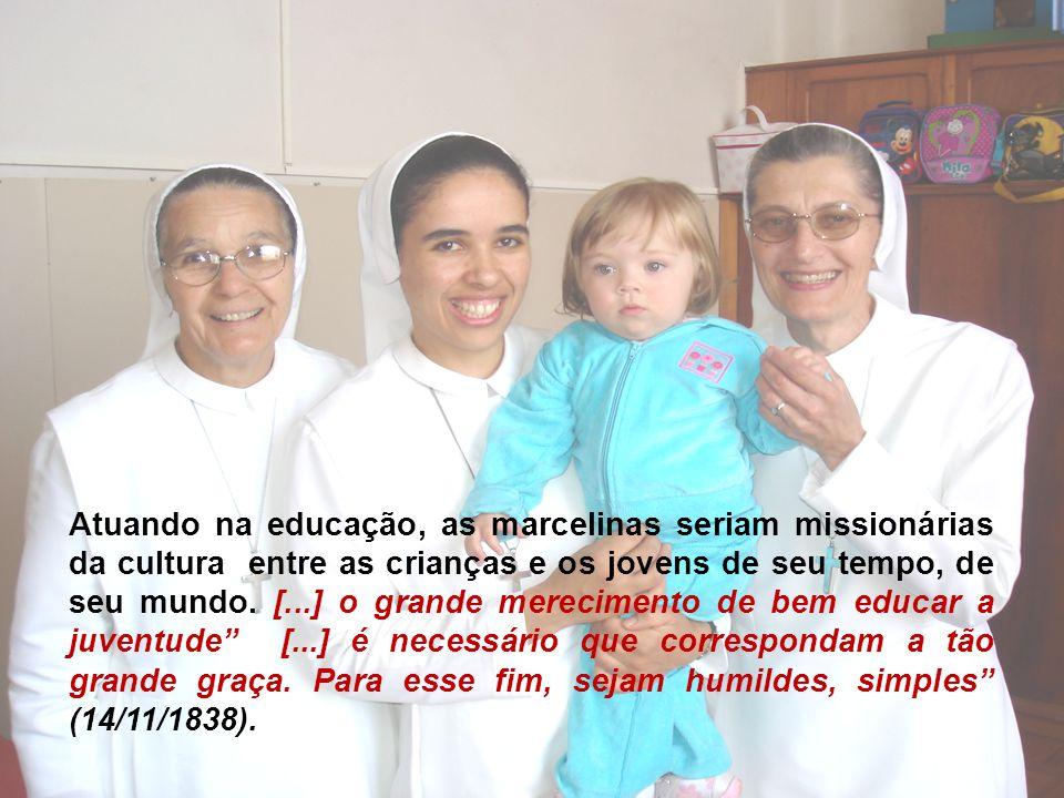 Atuando na educação, as marcelinas seriam missionárias da cultura entre as crianças e os jovens de seu tempo, de seu mundo.