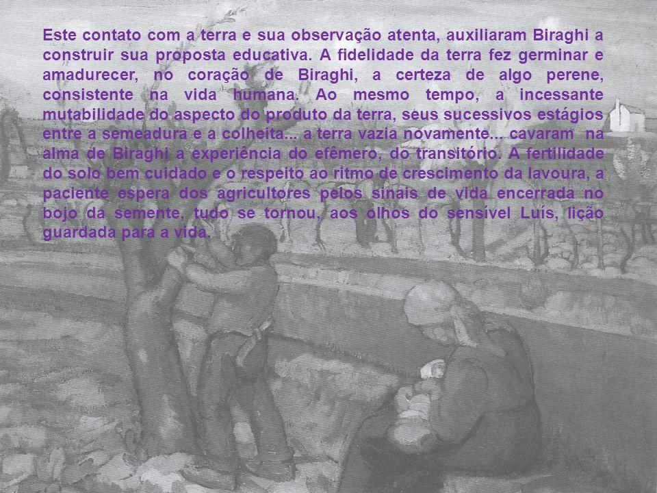 Este contato com a terra e sua observação atenta, auxiliaram Biraghi a construir sua proposta educativa.
