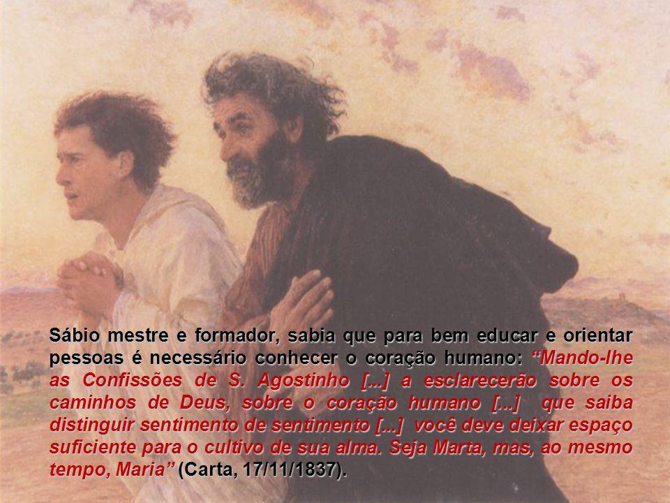 Sábio mestre e formador, sabia que para bem educar e orientar pessoas é necessário conhecer o coração humano: Mando-lhe as Confissões de S.
