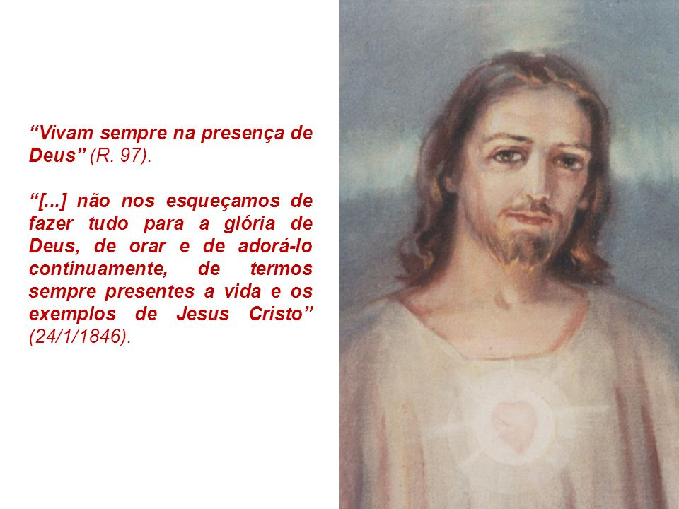 Vivam sempre na presença de Deus (R. 97).