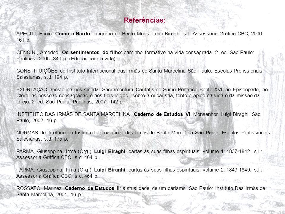 Referências: APECITI, Ennio. Como o Nardo: biografia do Beato Mons. Luigi Biraghi. s.l.: Assessoria Gráfica CBC, 2006. 161 p.