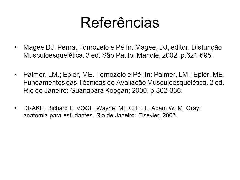 Referências Magee DJ. Perna, Tornozelo e Pé In: Magee, DJ, editor. Disfunção Musculoesquelética. 3 ed. São Paulo: Manole; 2002. p.621-695.