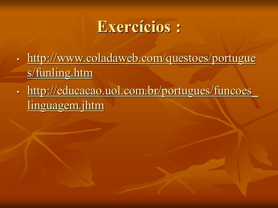 Exercícios : http://www.coladaweb.com/questoes/portugues/funling.htm